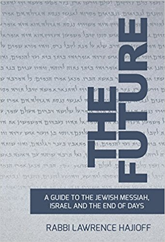 The Future: A GUIDE TO THE JEWISH MESSIAH, ISRAEL, AND THE END OF DAYS